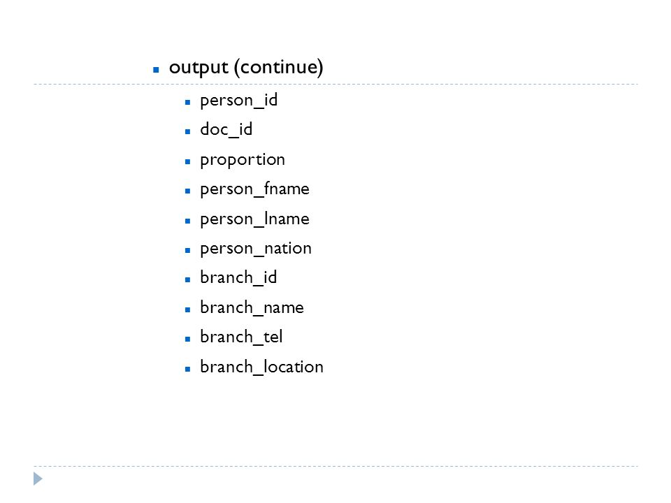 output (continue)  person_id doc_id proportion person_fname person_lname person_nation branch_id branch_name branch_tel branch_location