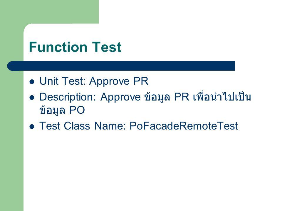 Function Test Unit Test: Approve PR Description: Approve ข้อมูล PR เพื่อนำไปเป็น ข้อมูล PO Test Class Name: PoFacadeRemoteTest