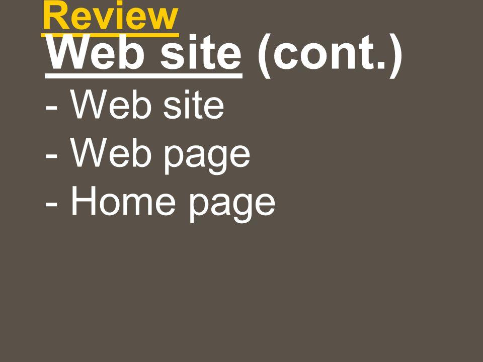 Review Web site (cont.) - Web site - Web page - Home page
