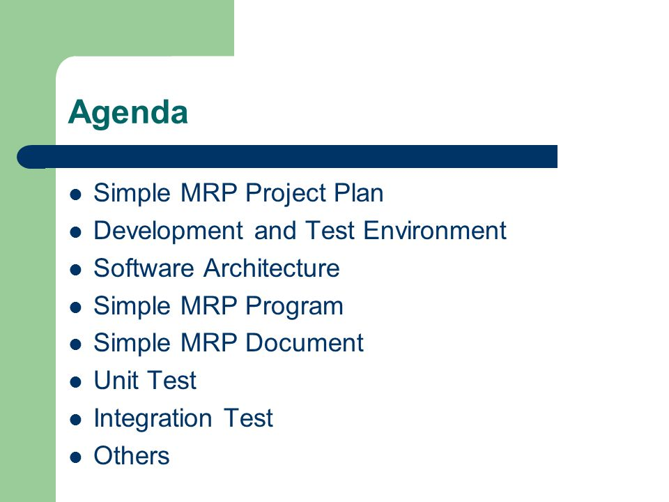 Agenda Simple MRP Project Plan Development and Test Environment Software Architecture Simple MRP Program Simple MRP Document Unit Test Integration Tes
