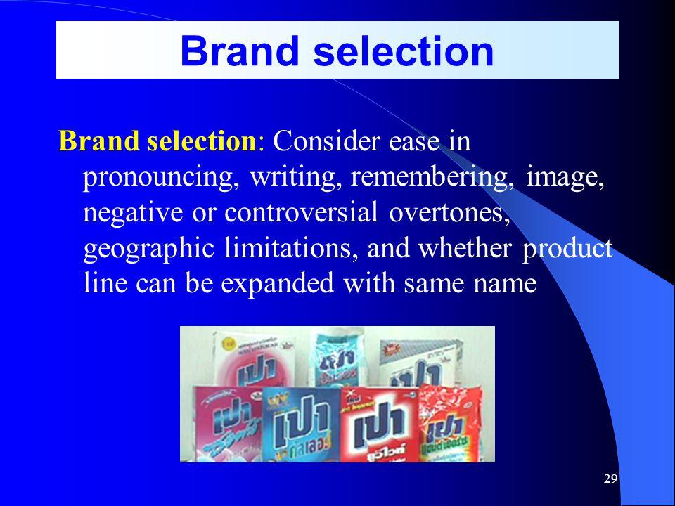 28 Branding Decision Brand No brand Brand- Sponsor Decision Manu- facturer brand Distribu- tor (private) brand Licensed brand Brand- Name Decision Ind