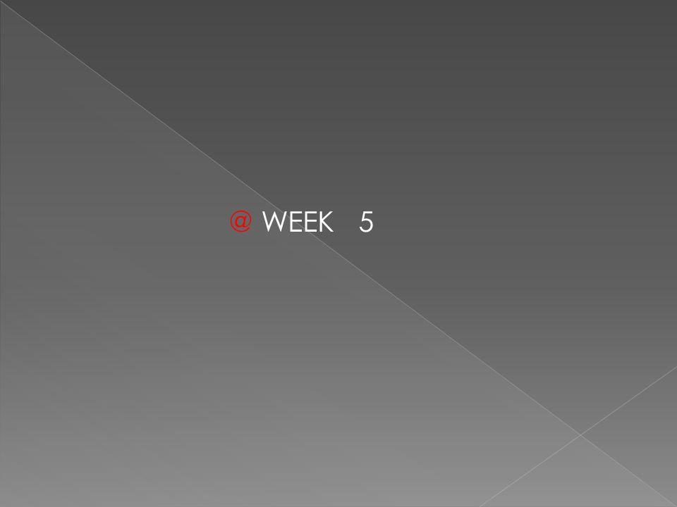 @ WEEK 5