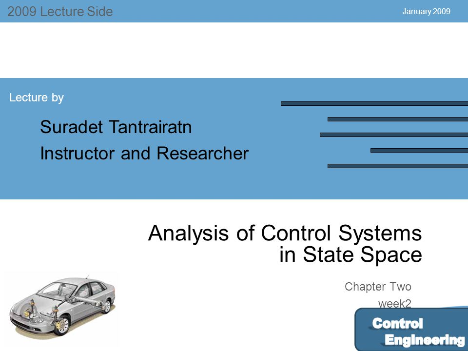 July 2004 2009 Lecture Side Lecture by Suradet Tantrairatn Instructor and Researcher Chapter Two week2 January 2009 Analysis of Control Systems in Sta