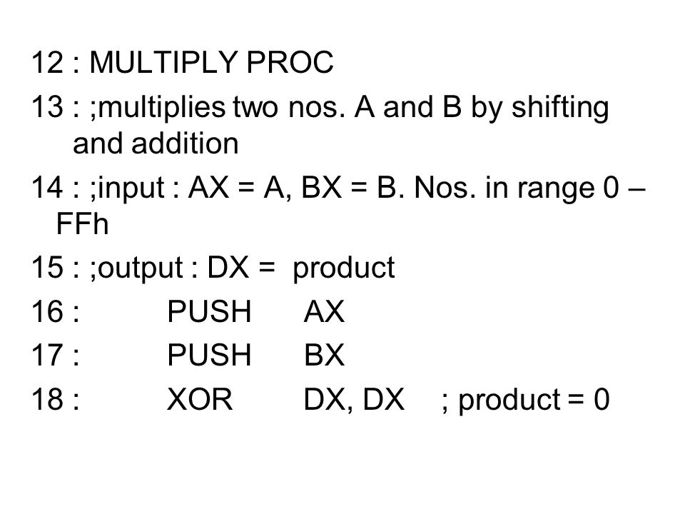 12 : MULTIPLY PROC 13 : ;multiplies two nos.