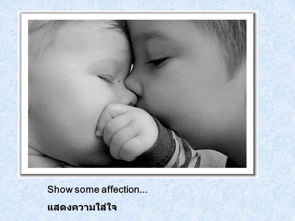 Show some affection... แสดงความใส่ใจ