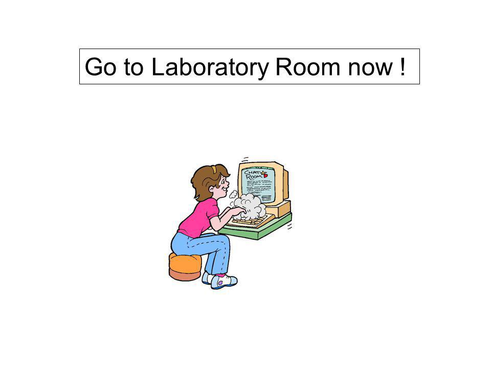 Go to Laboratory Room now !