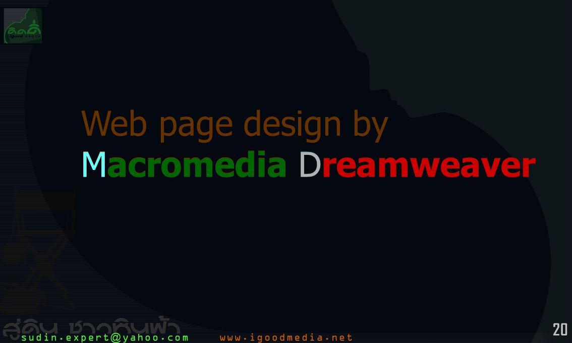20 Web page design by Macromedia Dreamweaver Web page design by Macromedia Dreamweaver Macromedia Dreamweaver