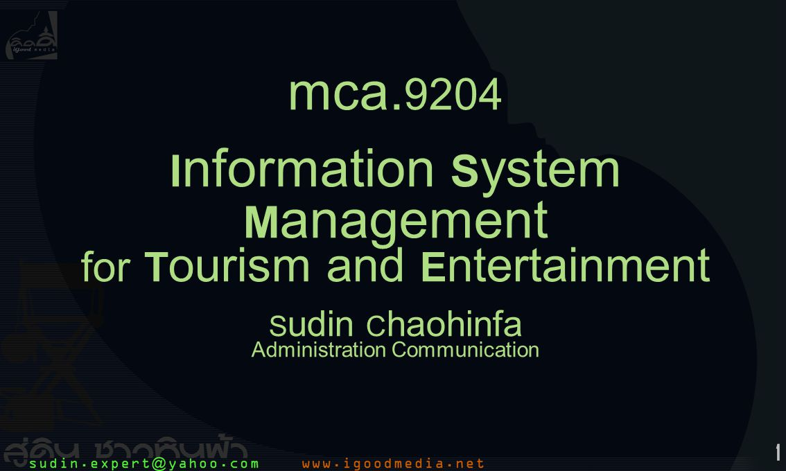 1 mca. 9204 I nformation S ystem M anagement for T ourism and E ntertainment S udin C haohinfa Administration Communication