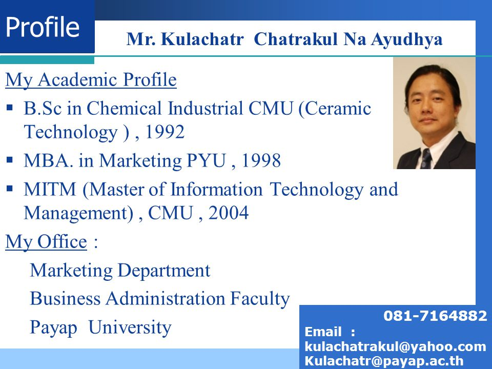 Company LOGO Profile My Academic Profile  B.Sc in Chemical Industrial CMU (Ceramic Technology ), 1992  MBA.