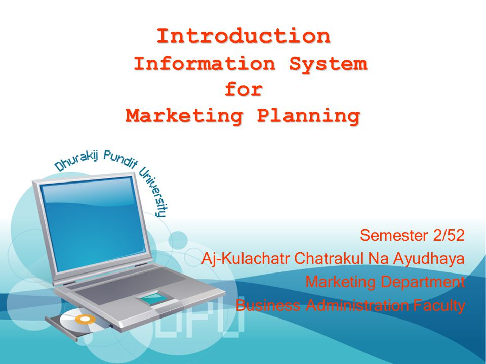 Introduction Information System for Marketing Planning Semester 2/52 Aj-Kulachatr Chatrakul Na Ayudhaya Marketing Department Business Administration F