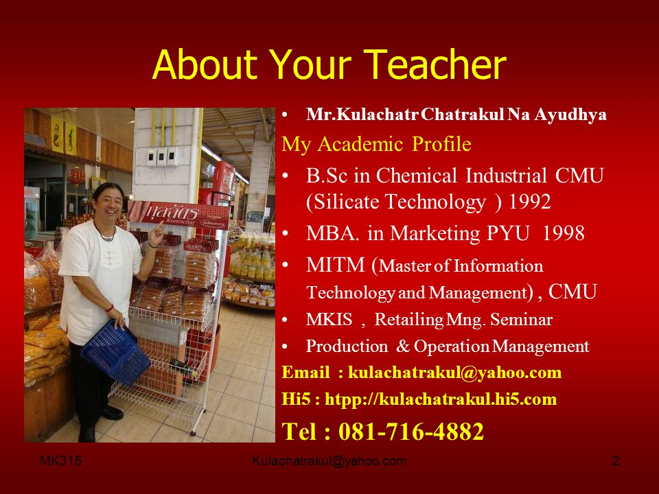 MK315Kulachatrakul@yahoo.com2 About Your Teacher Mr.Kulachatr Chatrakul Na Ayudhya My Academic Profile B.Sc in Chemical Industrial CMU (Silicate Techn