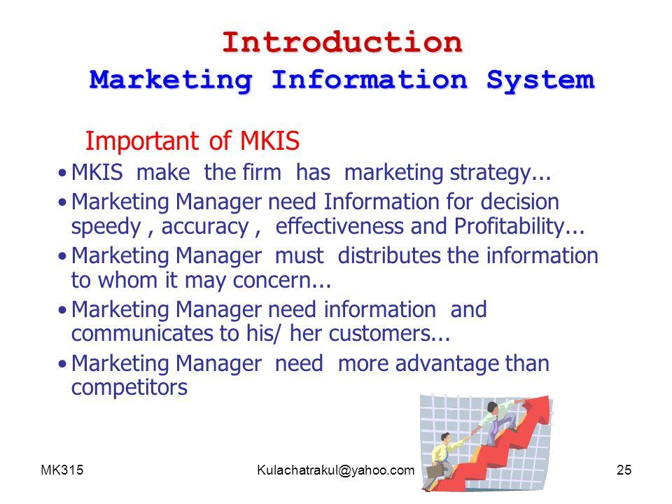 MK315Kulachatrakul@yahoo.com26 Introduction Marketing Information System What R U Learn.