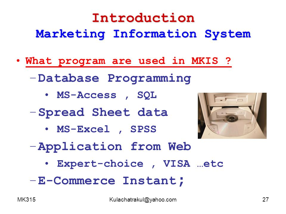 MK315Kulachatrakul@yahoo.com28 Introduction Marketing Information System Course Syllabus 3 credit (2-2) Course Syllabus 3 credit (2-2) – Description – Objectives – Content – Learning Plan – Assessment Ratio – Assessment Criteria Hand book Hand book Q&A Q&A