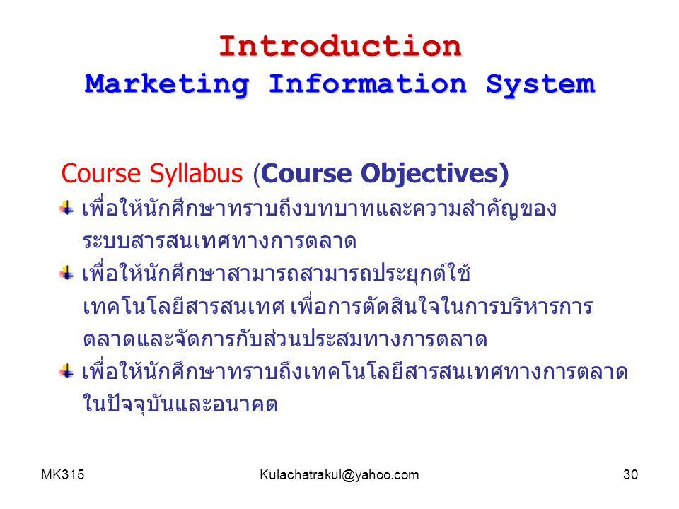 MK315Kulachatrakul@yahoo.com30 Introduction Marketing Information System Course Syllabus (Course Objectives) เพื่อให้นักศึกษาทราบถึงบทบาทและความสำคัญข