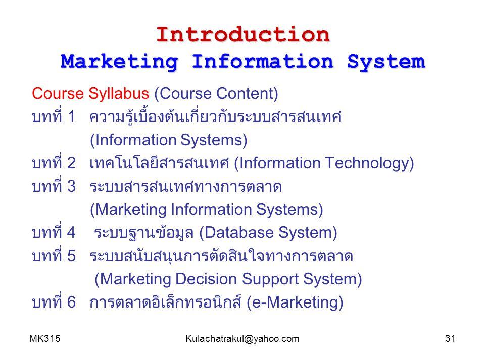 MK315Kulachatrakul@yahoo.com31 Introduction Marketing Information System Course Syllabus (Course Content) บทที่ 1 ความรู้เบื้องต้นเกี่ยวกับระบบสารสนเท