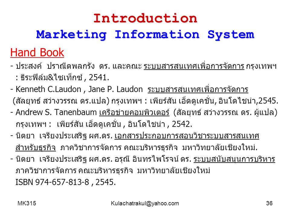 MK315Kulachatrakul@yahoo.com36 Introduction Marketing Information System Hand Book - ประสงค์ ปราณีตพลกรัง ดร. และคณะ ระบบสารสนเทศเพื่อการจัดการ กรุงเท