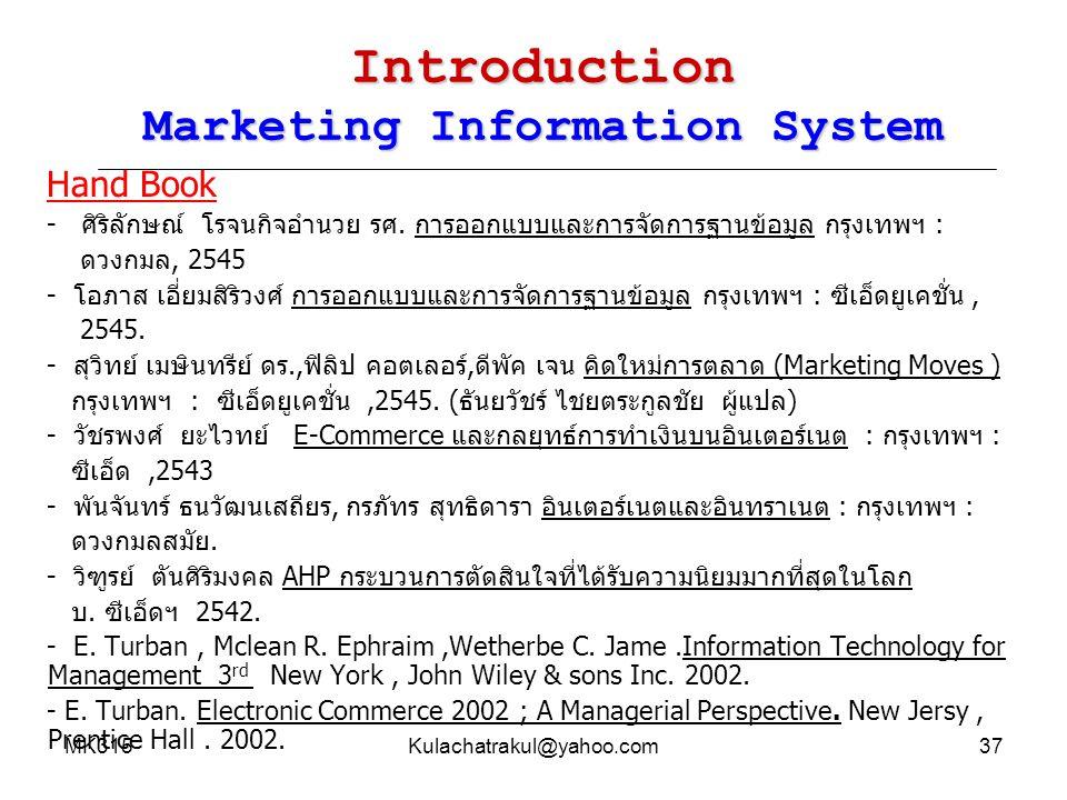 MK315Kulachatrakul@yahoo.com37 Introduction Marketing Information System Hand Book - ศิริลักษณ์ โรจนกิจอำนวย รศ. การออกแบบและการจัดการฐานข้อมูล กรุงเท