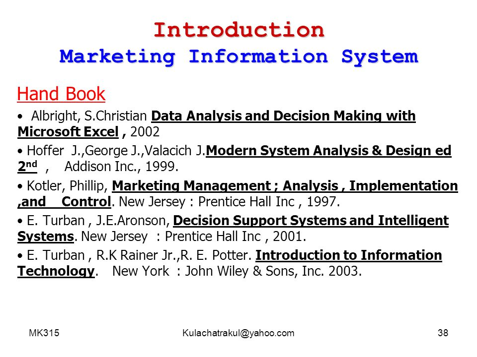 MK315Kulachatrakul@yahoo.com38 Introduction Marketing Information System Hand Book Albright, S.Christian Data Analysis and Decision Making with Micros