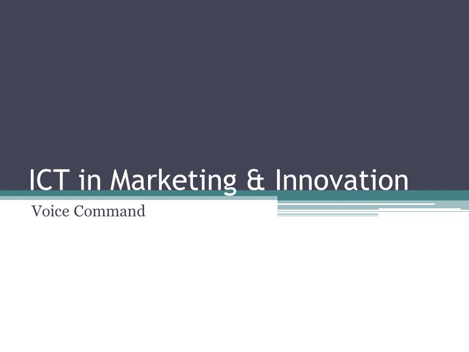 ICT in Marketing & Innovation Voice Command