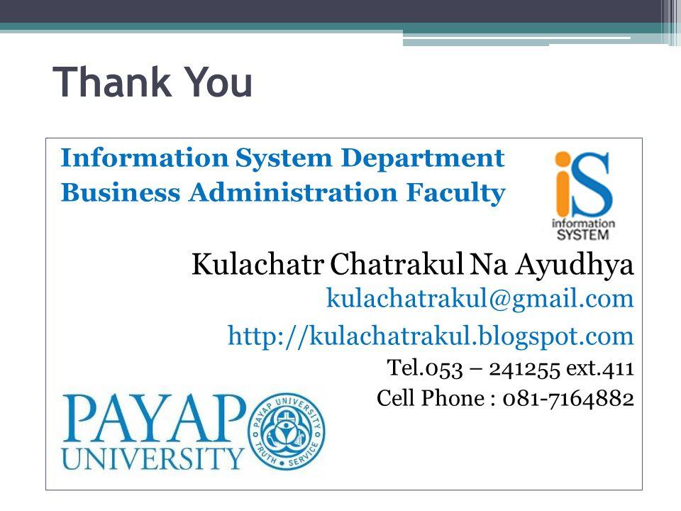 Thank You Information System Department Business Administration Faculty Kulachatr Chatrakul Na Ayudhya kulachatrakul@gmail.com http://kulachatrakul.bl