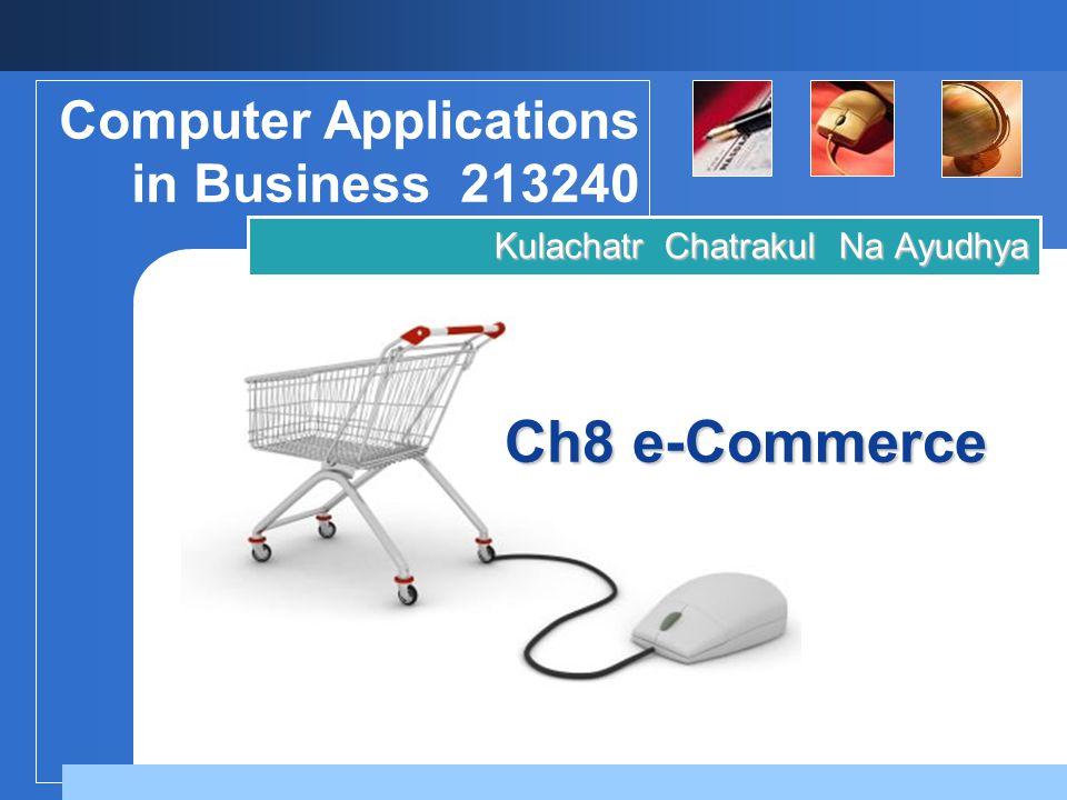 Company LOGO Ch8 e-Commerce Kulachatr Chatrakul Na Ayudhya Computer Applications in Business 213240