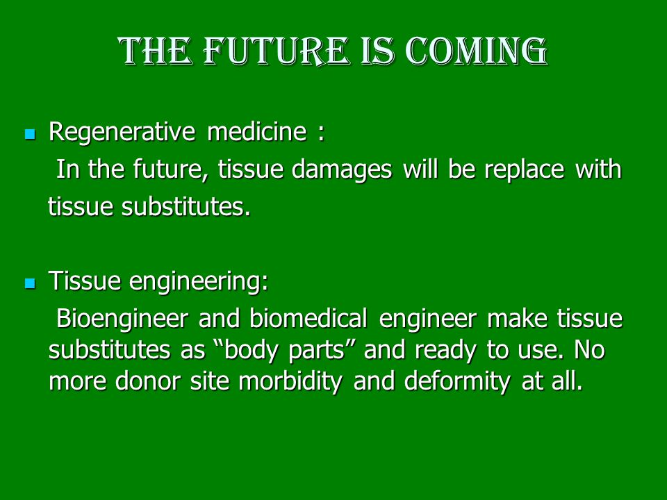 The future is coming Regenerative medicine : Regenerative medicine : In the future, tissue damages will be replace with In the future, tissue damages