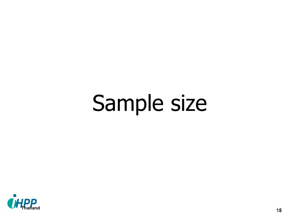 19 การศึกษาในตัวอย่าง Sampling frame Sample size Random?, Purposive Generalization >> Context, Assumption  Feasibility.