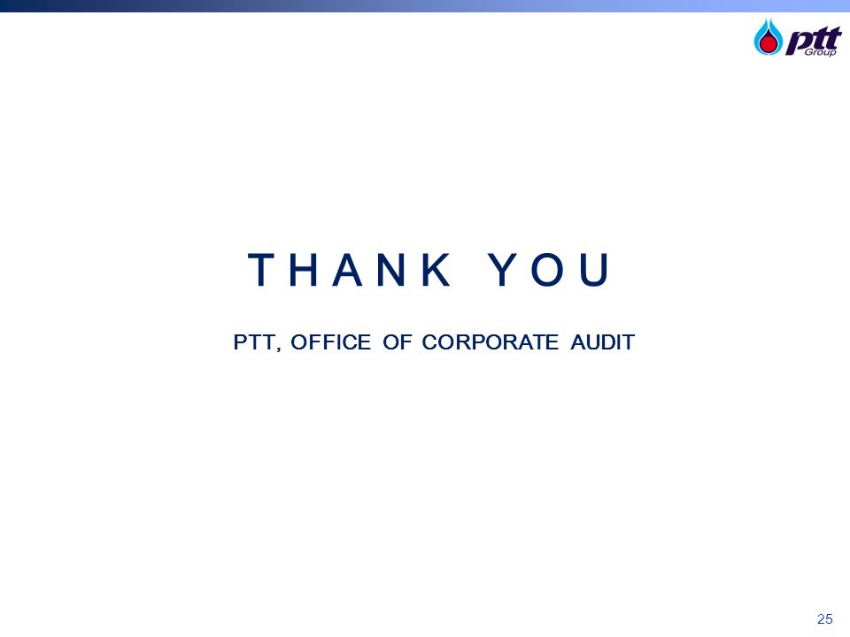 25 T H A N K Y O U PTT, OFFICE OF CORPORATE AUDIT