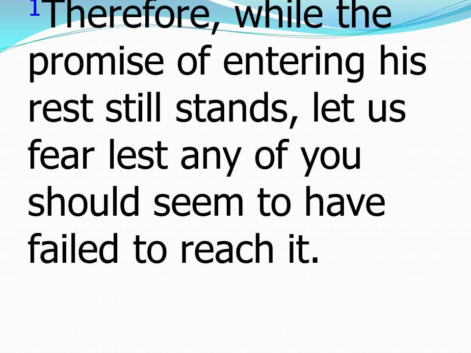 1 เหตุฉะนั้นเมื่อพระสัญญา ยังมีอยู่ว่า จะให้เราเข้าสู่ การพำนักซึ่งพระองค์ทรง ประทาน ก็ให้เราทั้งหลาย ระมัดระวังอยู่เสมอ มิฉะนั้นอาจจะมีบางคนใน พวกท่านไปไม่ถึง
