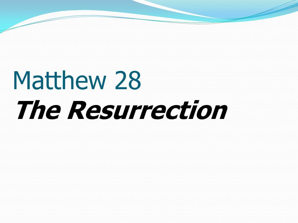 Matthew 28 The Resurrection