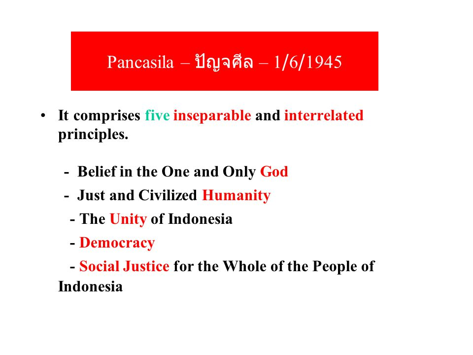 Pancasila – ปัญจศีล – 1/6/1945 It comprises five inseparable and interrelated principles.