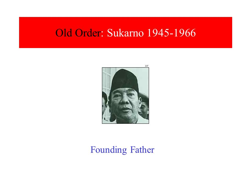 Old Order: Sukarno 1945-1966 Founding Father