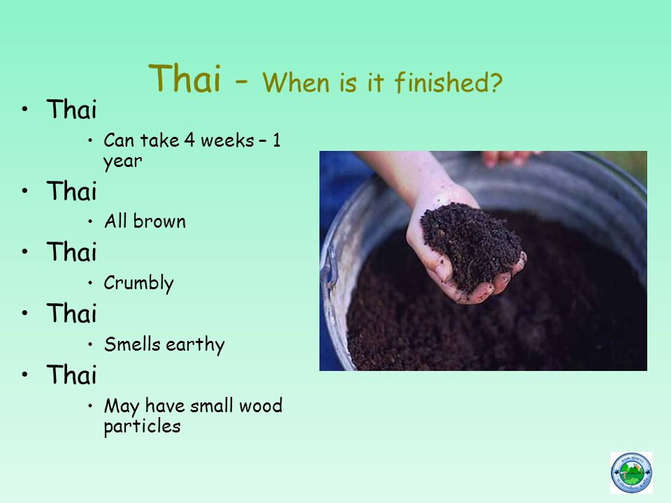 Thai - When is it finished? Thai Can take 4 weeks – 1 year Thai All brown Thai Crumbly Thai Smells earthy Thai May have small wood particles