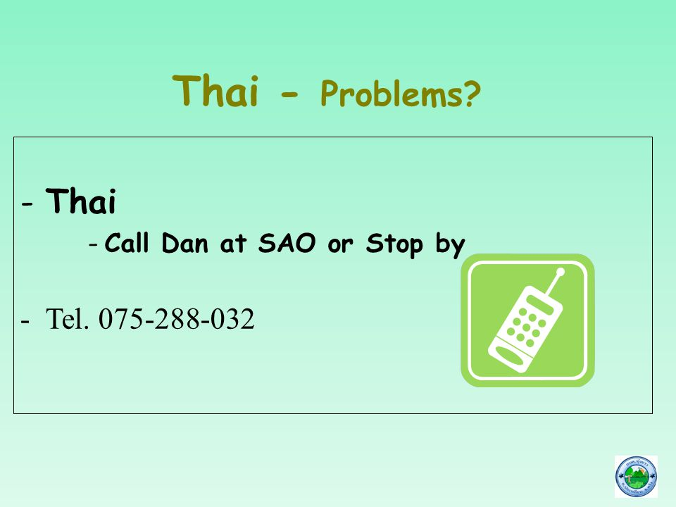 Thai - Problems? -Thai -Call Dan at SAO or Stop by -Tel. 075-288-032