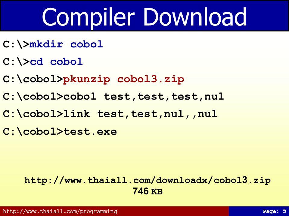 http://www.thaiall.com/programmingPage: 5 Compiler Download C:\>mkdir cobol C:\>cd cobol C:\cobol>pkunzip cobol3.zip C:\cobol>cobol test,test,test,nul