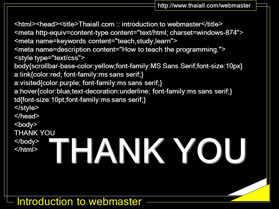 Introduction to webmaster http://www.thaiall.com/webmaster THANK YOU Thaiall.com :: introduction to webmaster body{scrollbar-base-color:yellow;font-fa