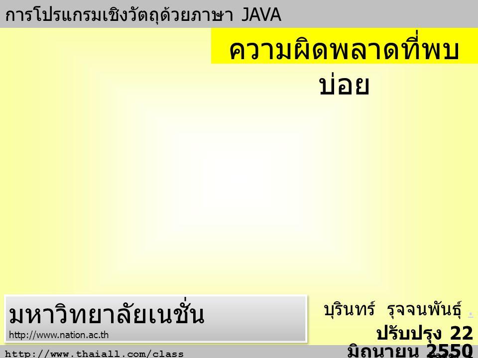 http://www.thaiall.com/class Page: 1 การโปรแกรมเชิงวัตถุด้วยภาษา JAVA บุรินทร์ รุจจนพันธุ์.. ปรับปรุง 22 มิถุนายน 2550 ความผิดพลาดที่พบ บ่อย มหาวิทยาล