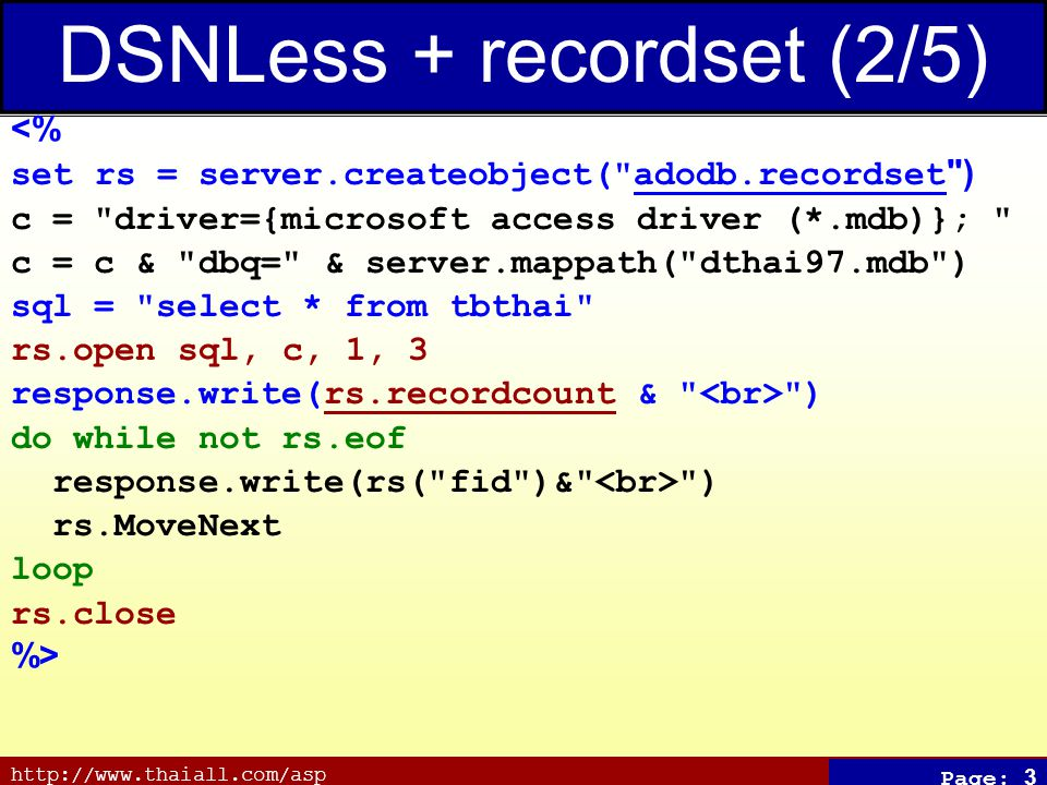 http://www.thaiall.com/asp Page: 3 DSNLess + recordset (2/5) <% set rs = server.createobject(