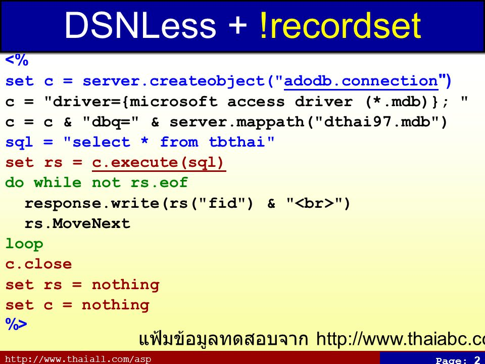 http://www.thaiall.com/asp Page: 2 DSNLess + !recordset <% set c = server.createobject(