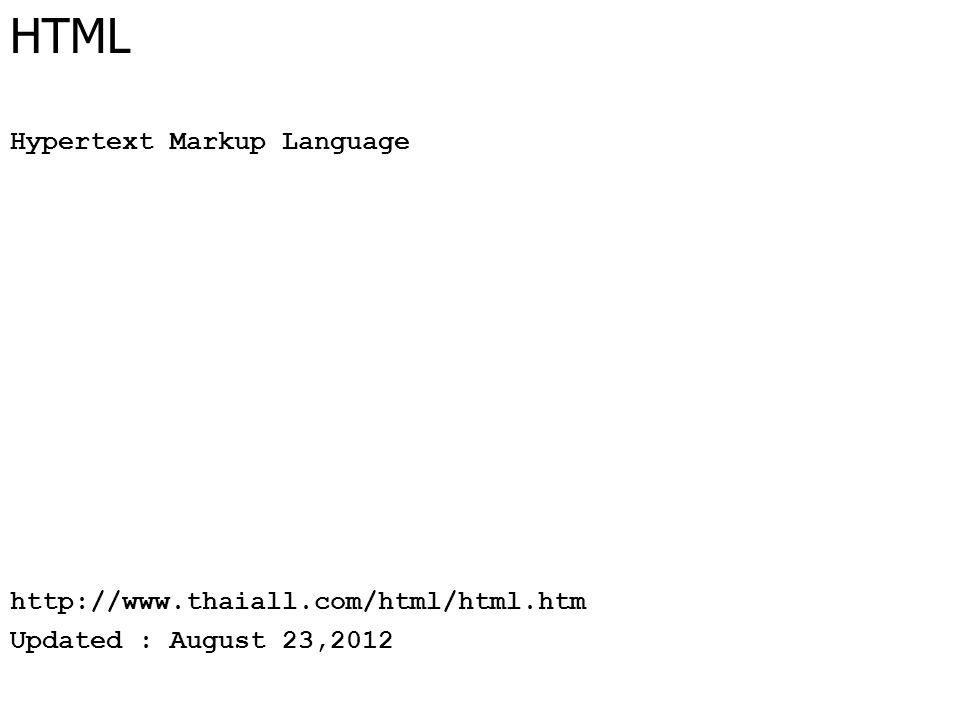 HTML Hypertext Markup Language http://www.thaiall.com/html/html.htm Updated : August 23,2012