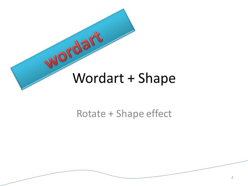 Wordart + Shape Rotate + Shape effect 4