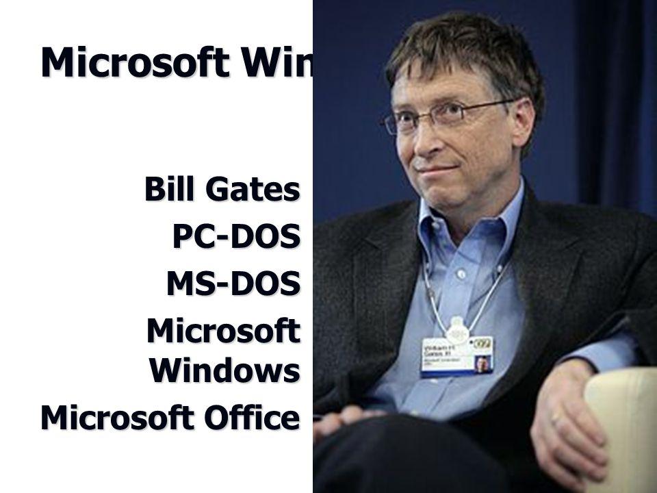 Microsoft Windows Bill Gates PC-DOSMS-DOS Microsoft Windows Microsoft Office