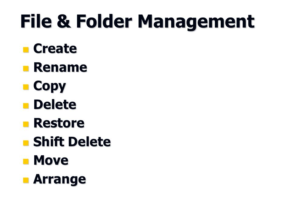 File & Folder Management Create Create Rename Rename Copy Copy Delete Delete Restore Restore Shift Delete Shift Delete Move Move Arrange Arrange