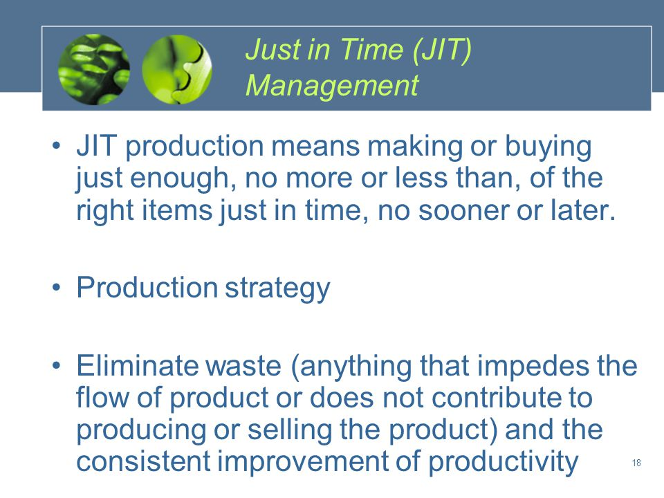 Elimination of Waste Elimination of all costs (waste) that do not add value Waste– anything other than the absolute minimum resources of materials, machines, and personnel required to add value to the product Lower inventory Simplification and elimination through problem solving, continuous improvement 19