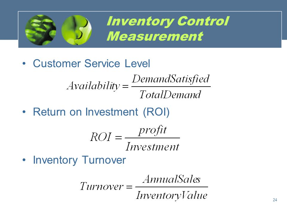 Inventory Control Measurement Customer Service Level Return on Investment (ROI) Inventory Turnover 24