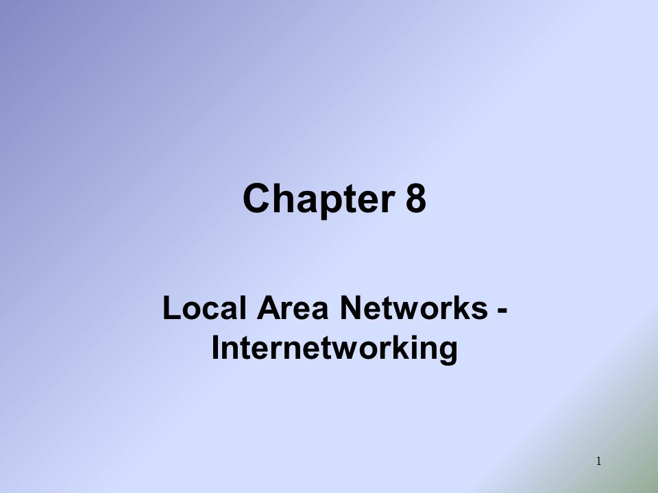 32 Chapter Eight - Local Area Networks: Internetworking