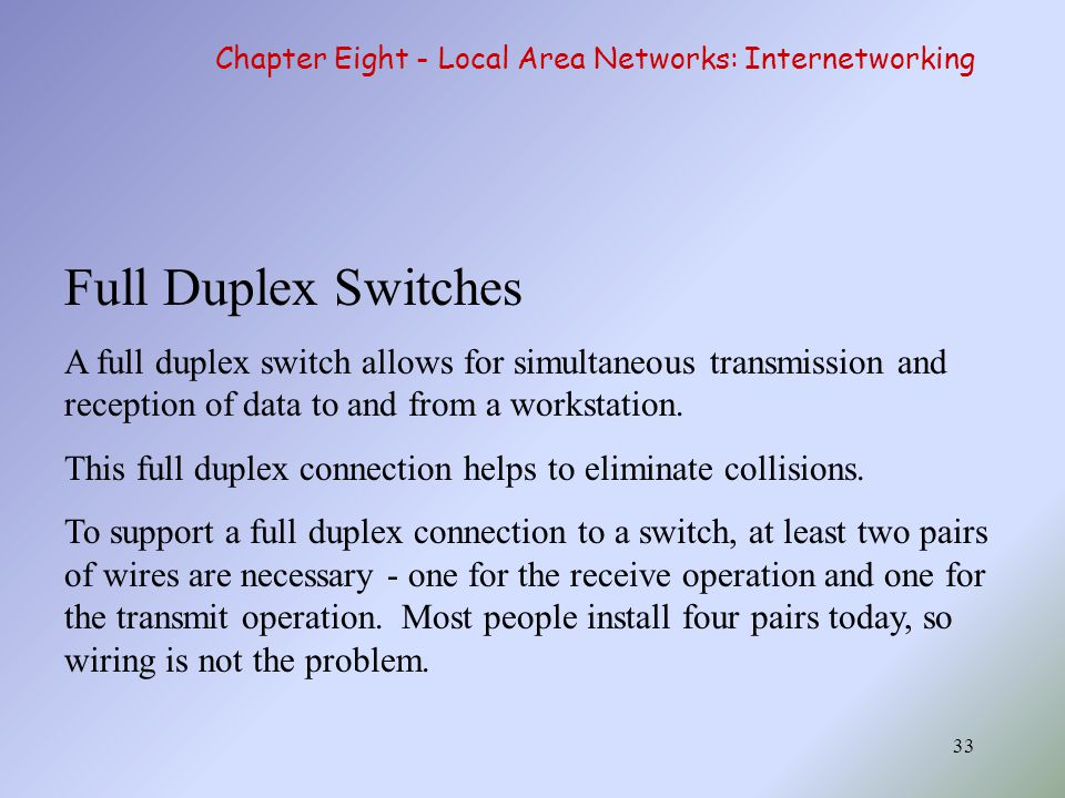 33 Full Duplex Switches A full duplex switch allows for simultaneous transmission and reception of data to and from a workstation. This full duplex co