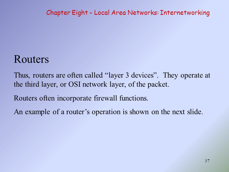 37 Routers Thus, routers are often called layer 3 devices .