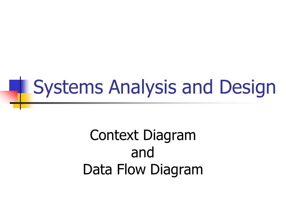 Systems Analysis and Design Context Diagram and Data Flow Diagram