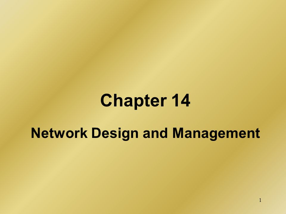 1 Chapter 14 Network Design and Management